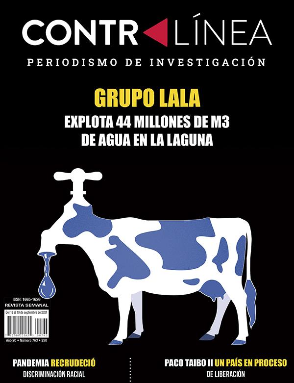Portada 763 de la revista Contralínea periodismo de investigación. Una vaca con una toma de agua representa al Grupo Lala explota 44 millones de m3 de agua en La Laguna